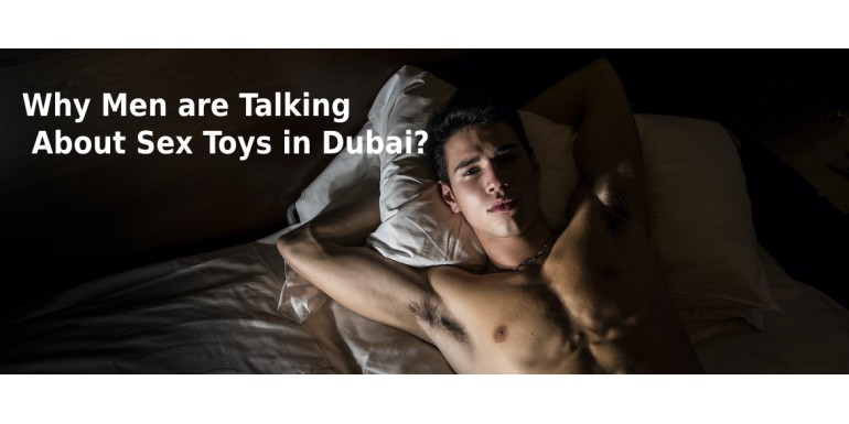 Why Men are Talking About Sex Toys in Dubai?